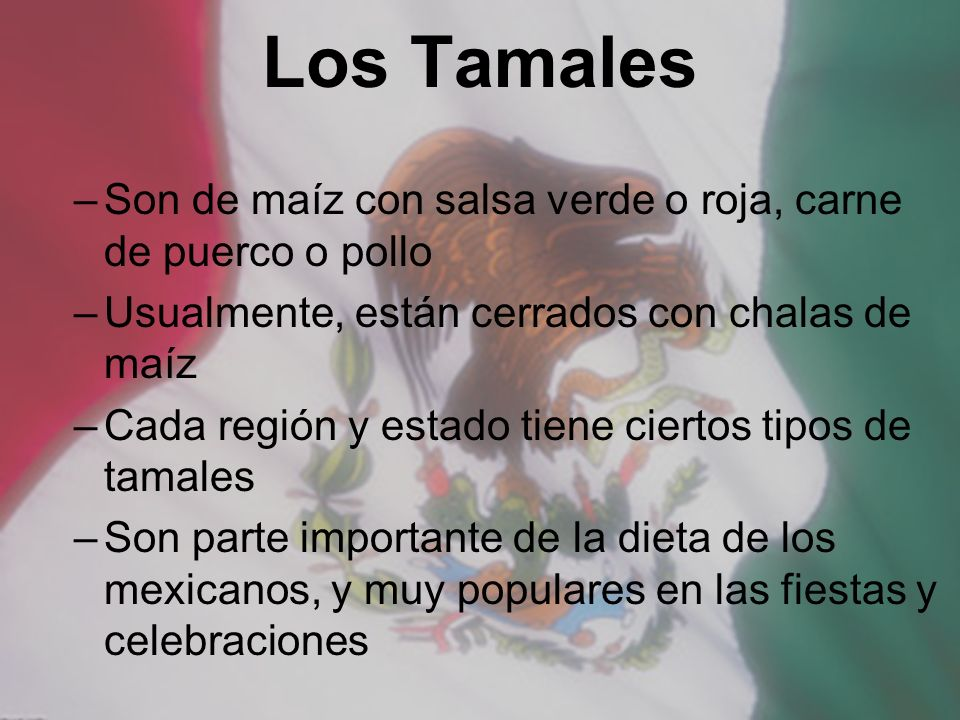 Los Tamales Son de maíz con salsa verde o roja, carne de puerco o pollo. Usualmente, están cerrados con chalas de maíz.