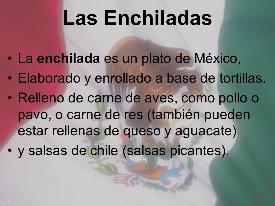 Las Enchiladas La enchilada es un plato de México,