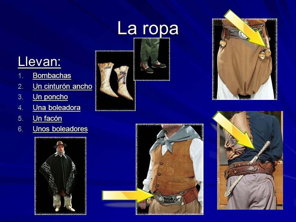 La ropa Llevan: Bombachas Un cinturón ancho Un poncho Una boleadora