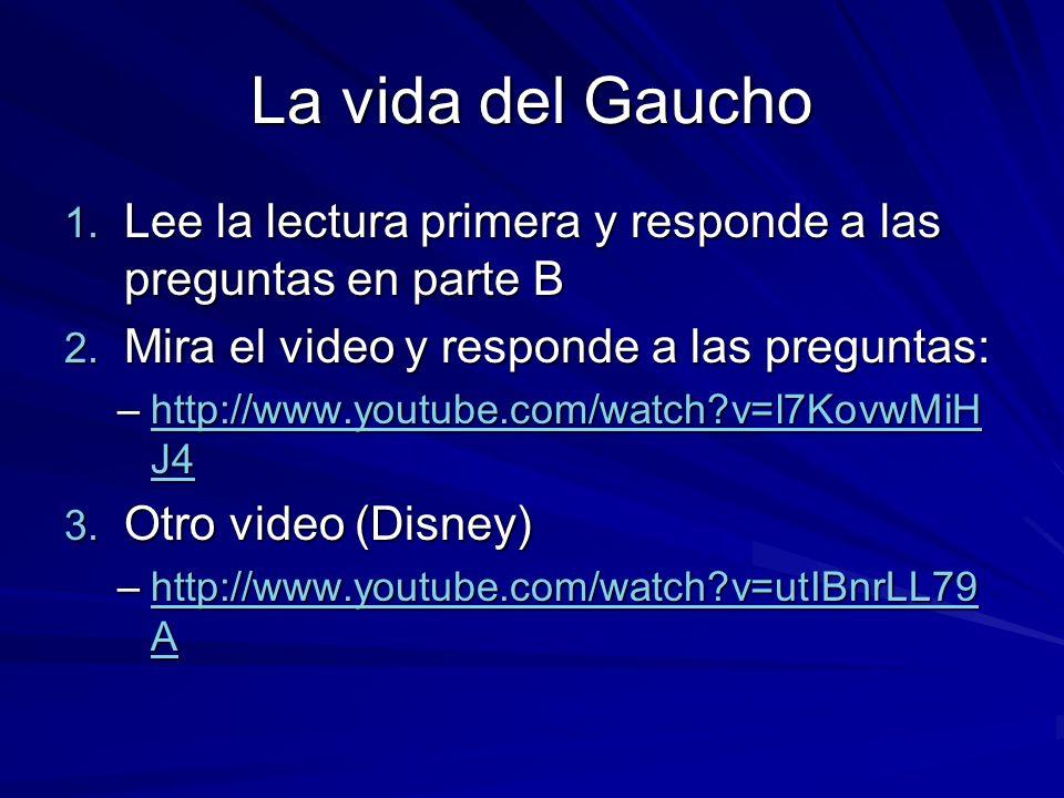 La vida del Gaucho Lee la lectura primera y responde a las preguntas en parte B. Mira el video y responde a las preguntas: