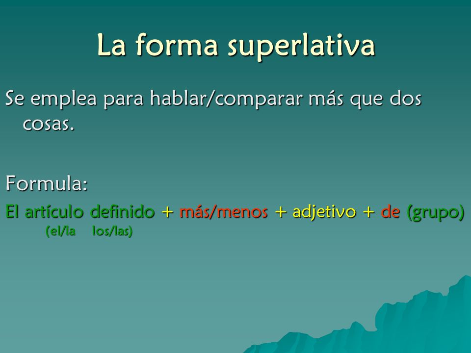La forma superlativa Se emplea para hablar/comparar más que dos cosas.
