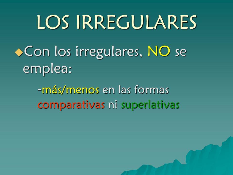 LOS IRREGULARES Con los irregulares, NO se emplea:
