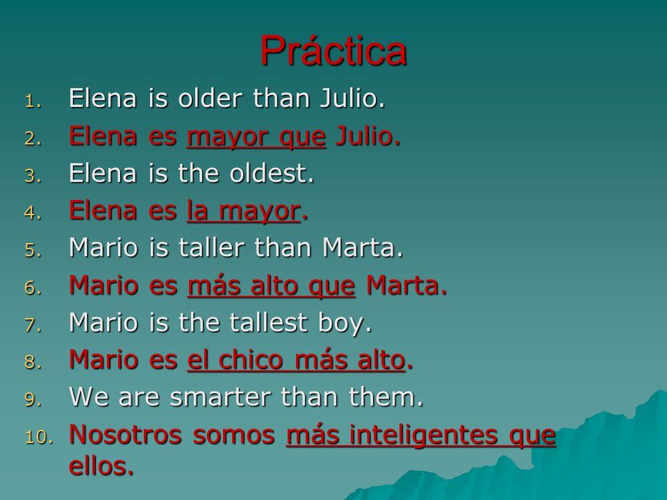 Práctica Elena is older than Julio. Elena es mayor que Julio.