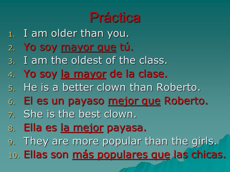 Práctica I am older than you. Yo soy mayor que tú.