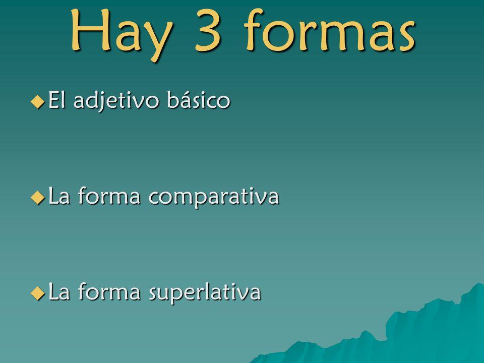 Hay 3 formas El adjetivo básico La forma comparativa