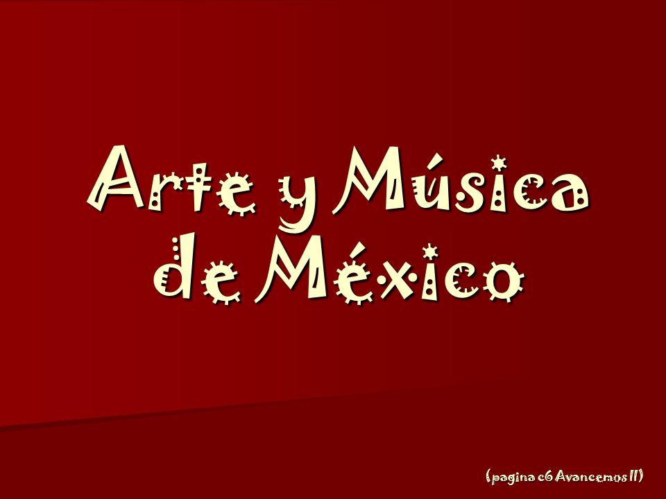 Arte y Música de México (pagina c6 Avancemos II)