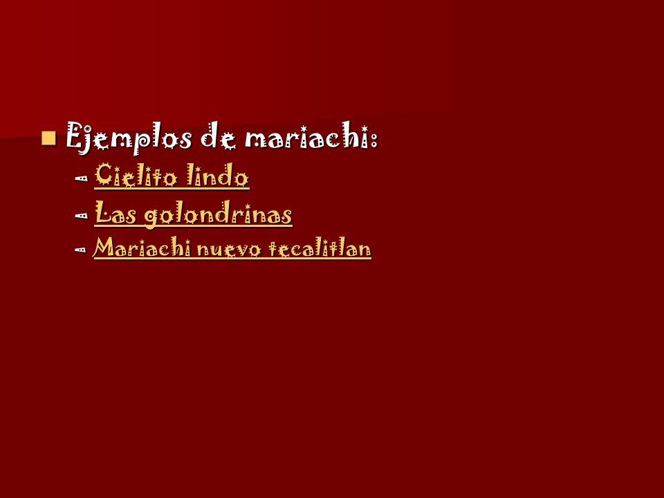 Ejemplos de mariachi: Cielito lindo Las golondrinas