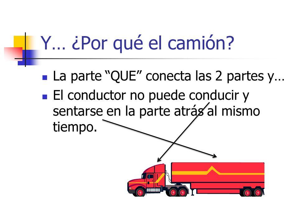 Y… ¿Por qué el camión La parte QUE conecta las 2 partes y…
