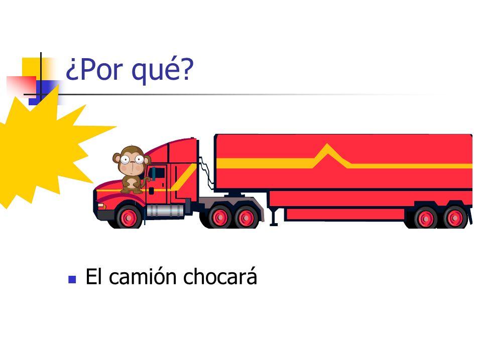 ¿Por qué El camión chocará