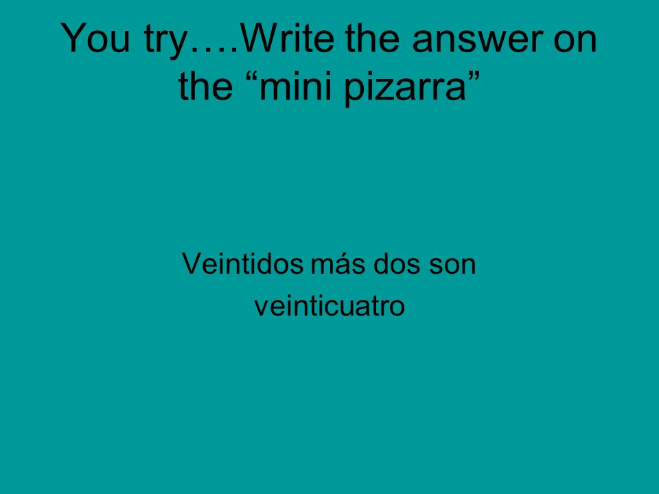 You try….Write the answer on the mini pizarra