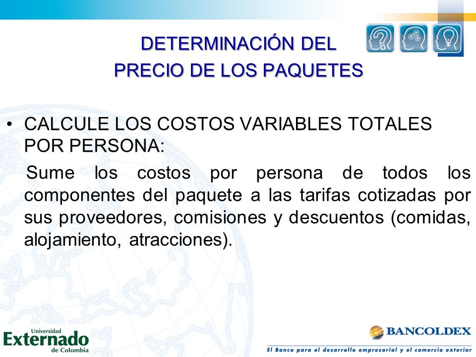 DETERMINACIÓN DELPRECIO DE LOS PAQUETES. CALCULE LOS COSTOS VARIABLES TOTALES POR PERSONA: