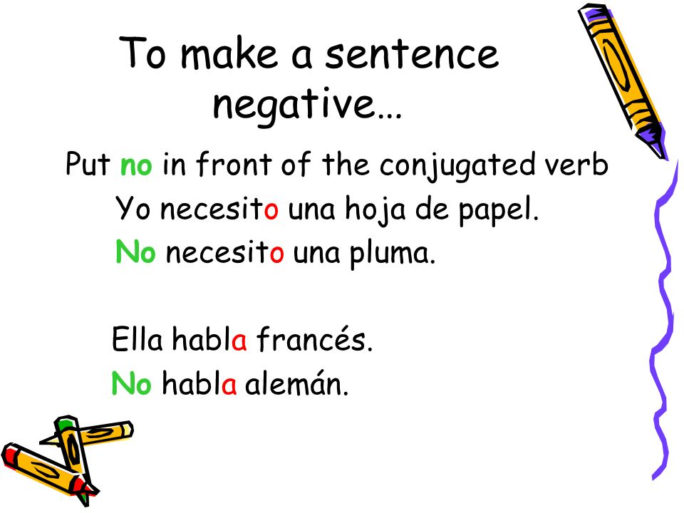 To make a sentence negative…