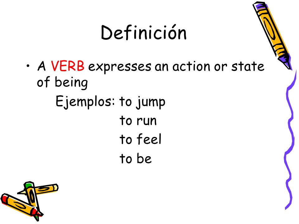 Definición A VERB expresses an action or state of being