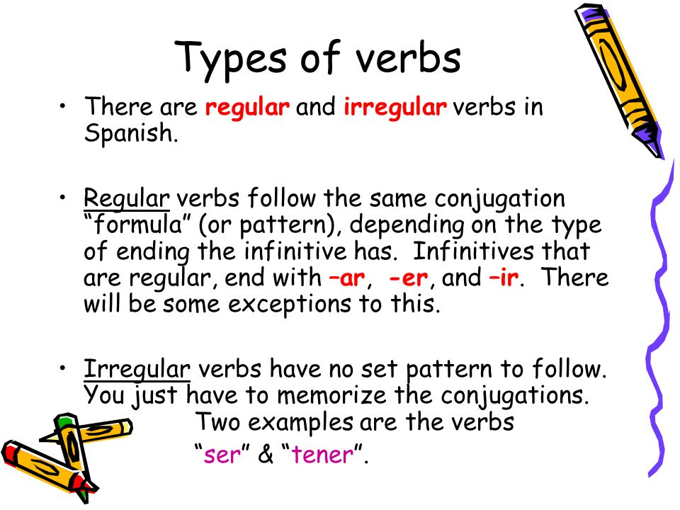 Types of verbs There are regular and irregular verbs in Spanish.