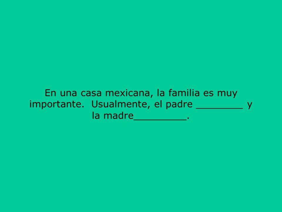 En una casa mexicana, la familia es muy importante