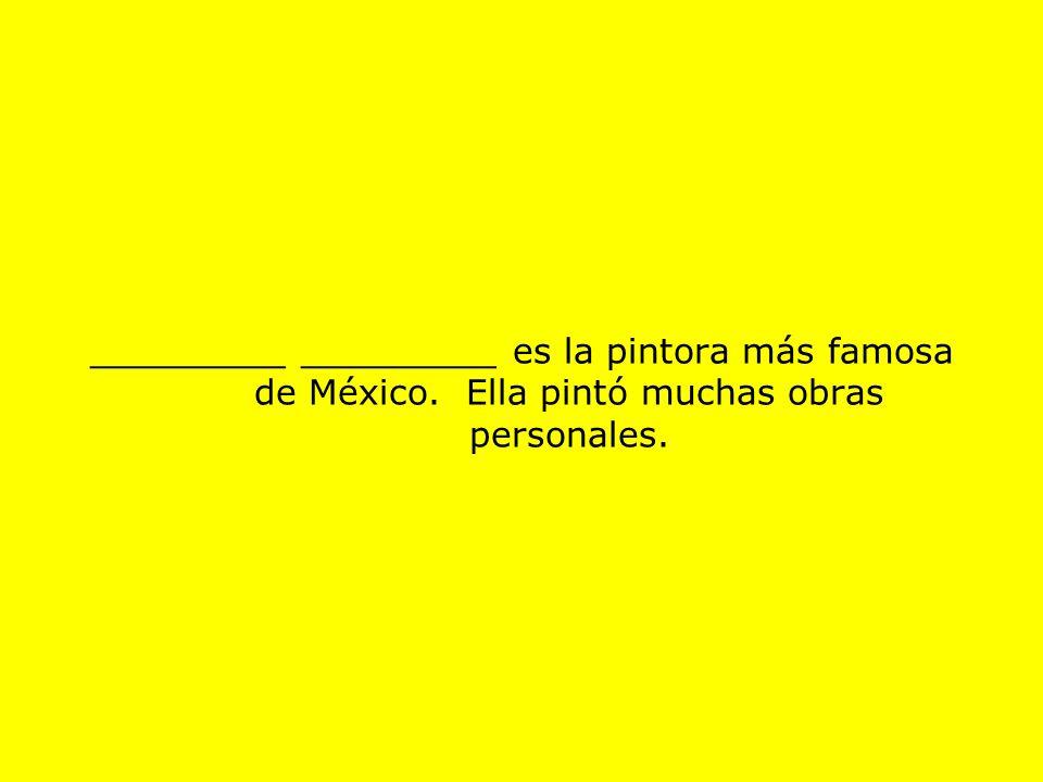 _________ _________ es la pintora más famosa de México