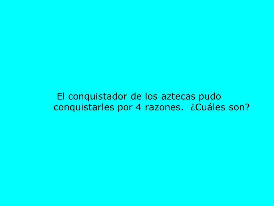 El conquistador de los aztecas pudo conquistarles por 4 razones