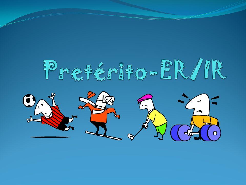 Pretérito-ER/IR