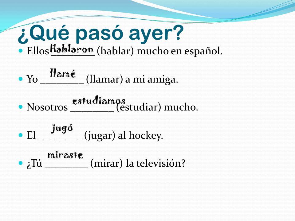 ¿Qué pasó ayer Ellos ________ (hablar) mucho en español.