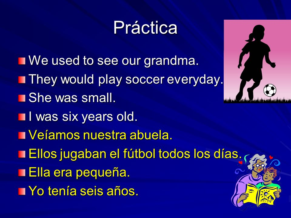 Práctica We used to see our grandma. They would play soccer everyday.
