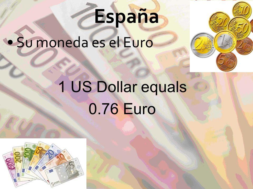 España Su moneda es el Euro 1 US Dollar equals 0.76 Euro