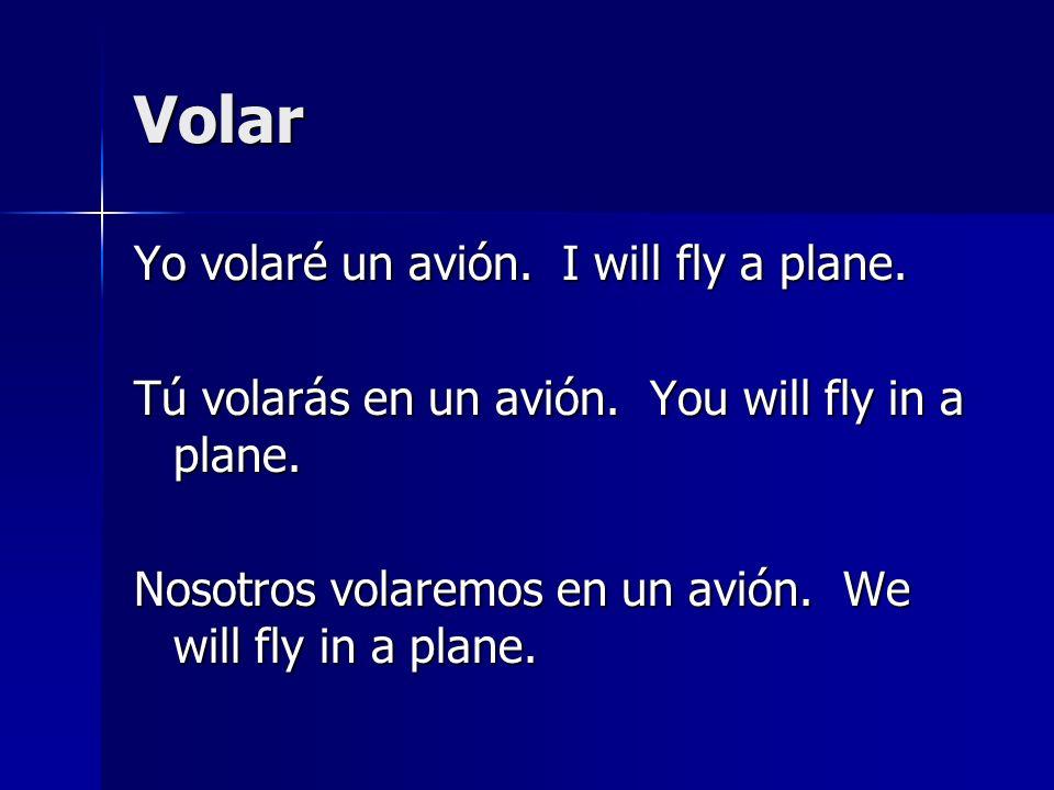 Volar Yo volaré un avión. I will fly a plane.