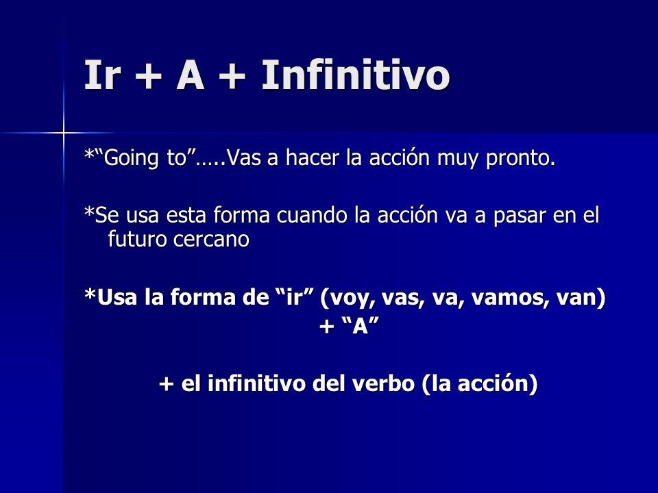 + el infinitivo del verbo (la acción)