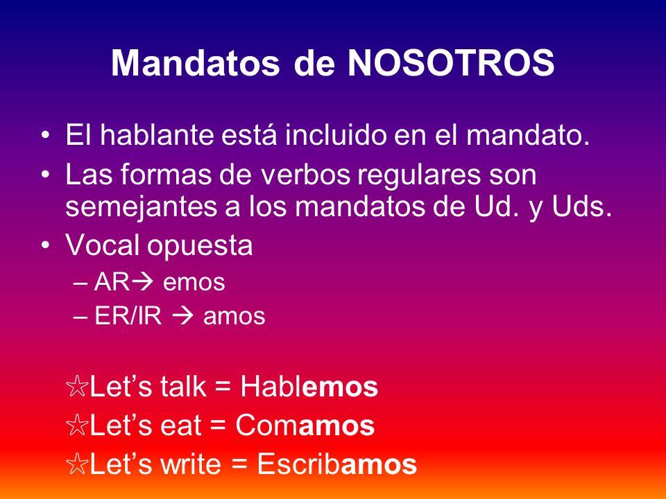 Mandatos de NOSOTROS El hablante está incluido en el mandato.