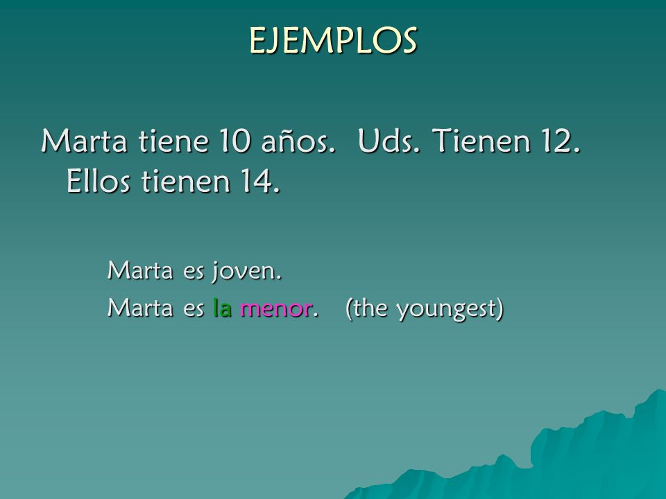 EJEMPLOS Marta tiene 10 años. Uds. Tienen 12. Ellos tienen 14.