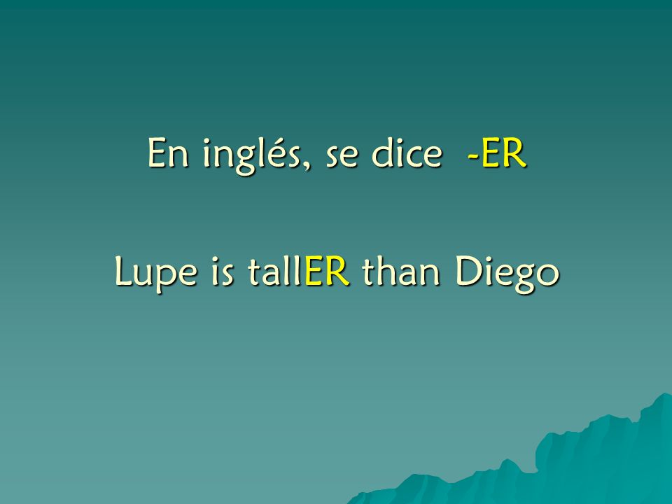 Lupe is tallER than Diego