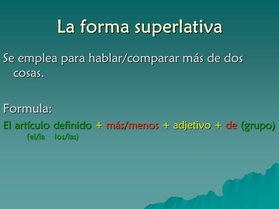 La forma superlativa Se emplea para hablar/comparar más de dos cosas.