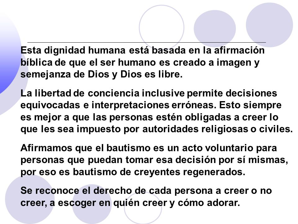 Esta dignidad humana está basada en la afirmación bíblica de que el ser humano es creado a imagen y semejanza de Dios y Dios es libre.