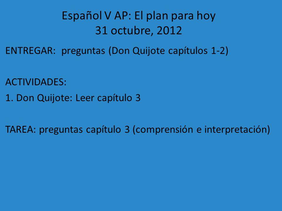 Español V AP: El plan para hoy 31 octubre, 2012