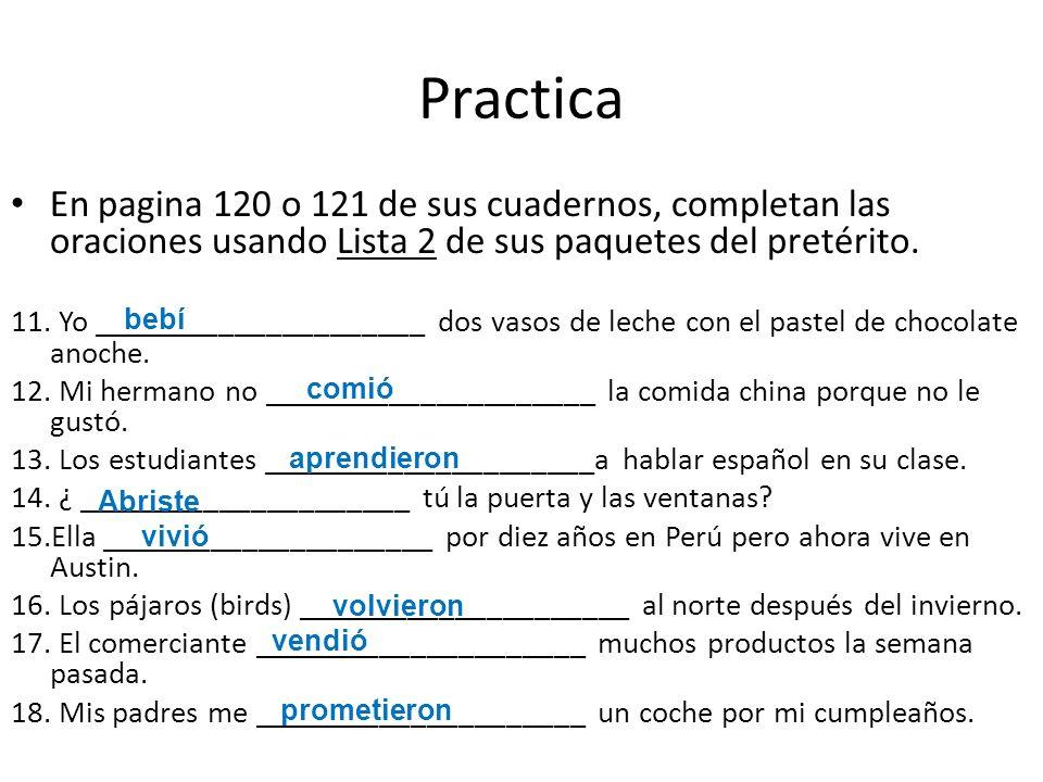 Practica En pagina 120 o 121 de sus cuadernos, completan las oraciones usando Lista 2 de sus paquetes del pretérito.
