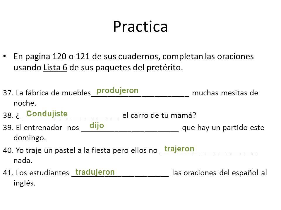 Practica En pagina 120 o 121 de sus cuadernos, completan las oraciones usando Lista 6 de sus paquetes del pretérito.