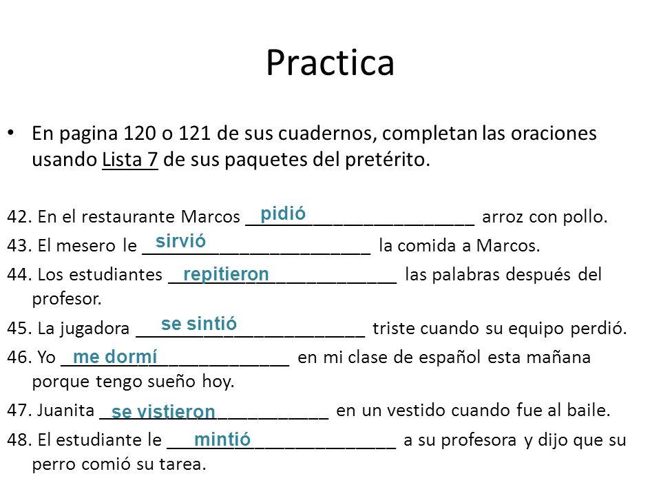 Practica En pagina 120 o 121 de sus cuadernos, completan las oraciones usando Lista 7 de sus paquetes del pretérito.