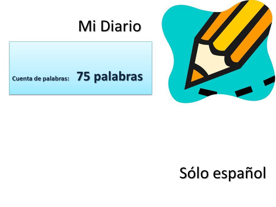 Mi Diario Cuenta de palabras: 75 palabras Sólo español