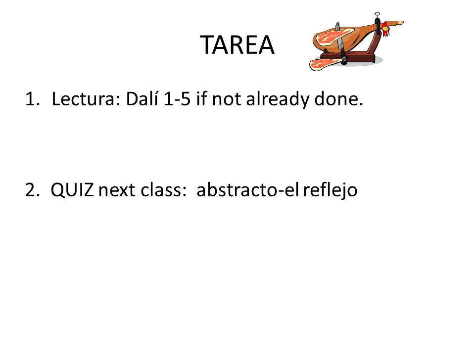 TAREA Lectura: Dalí 1-5 if not already done.