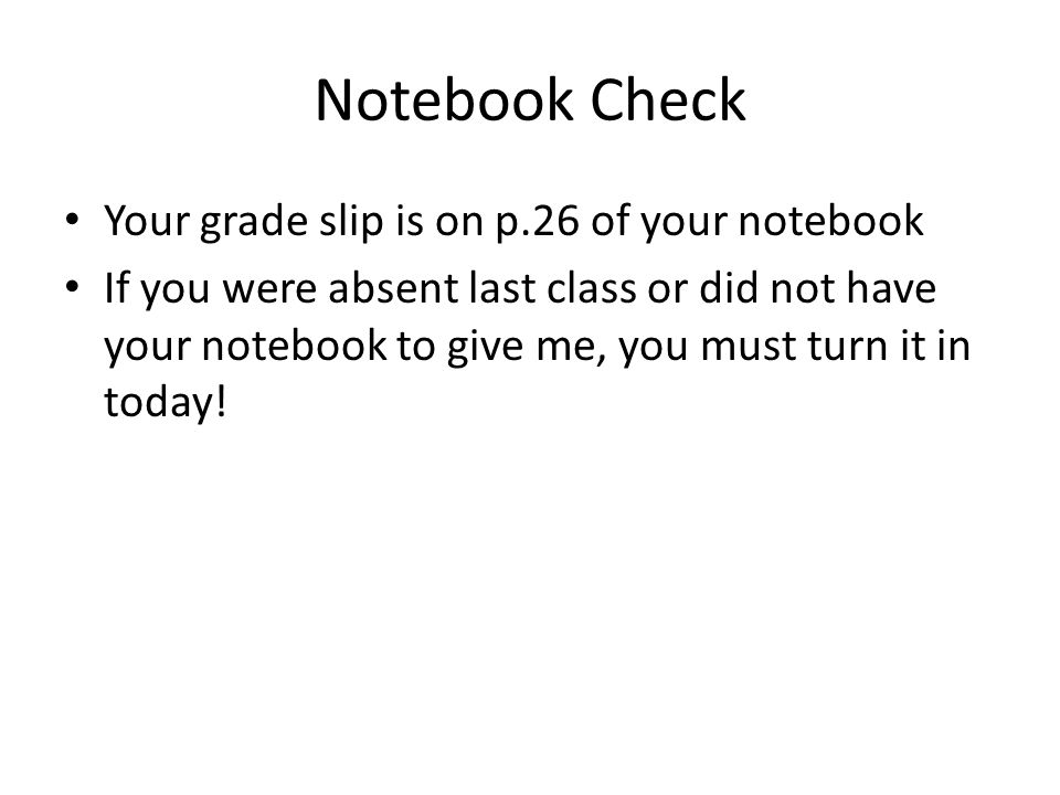 Notebook Check Your grade slip is on p.26 of your notebook