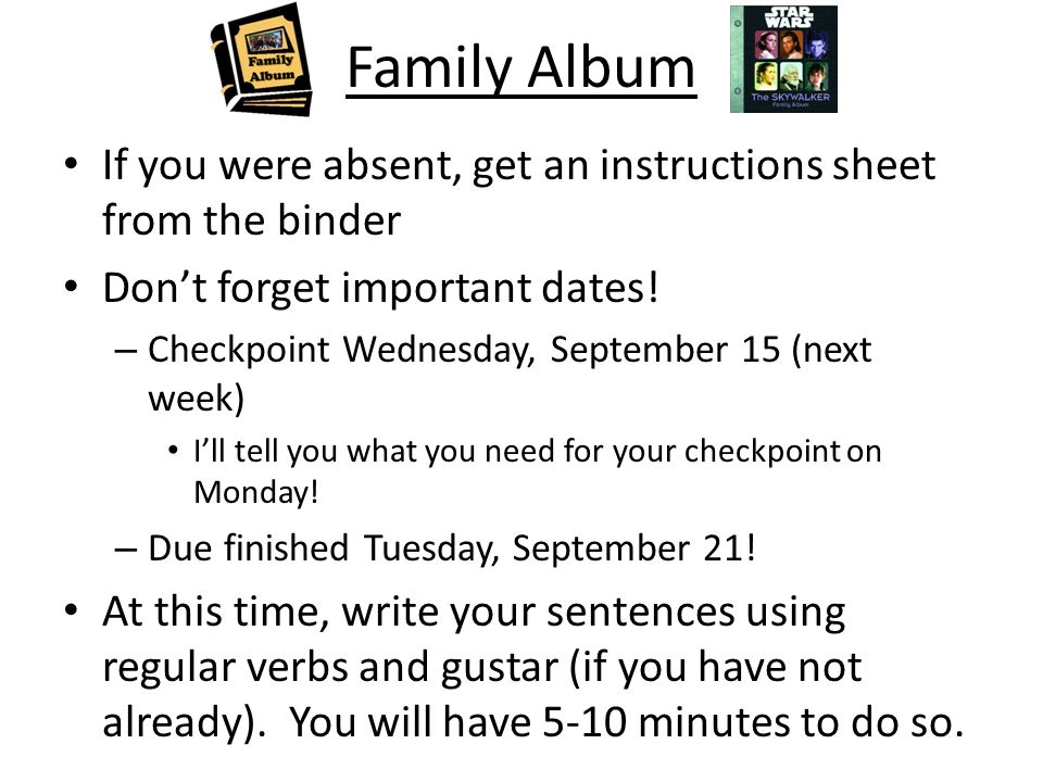 Family Album If you were absent, get an instructions sheet from the binder. Don't forget important dates!