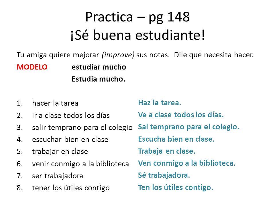Practica – pg 148 ¡Sé buena estudiante!