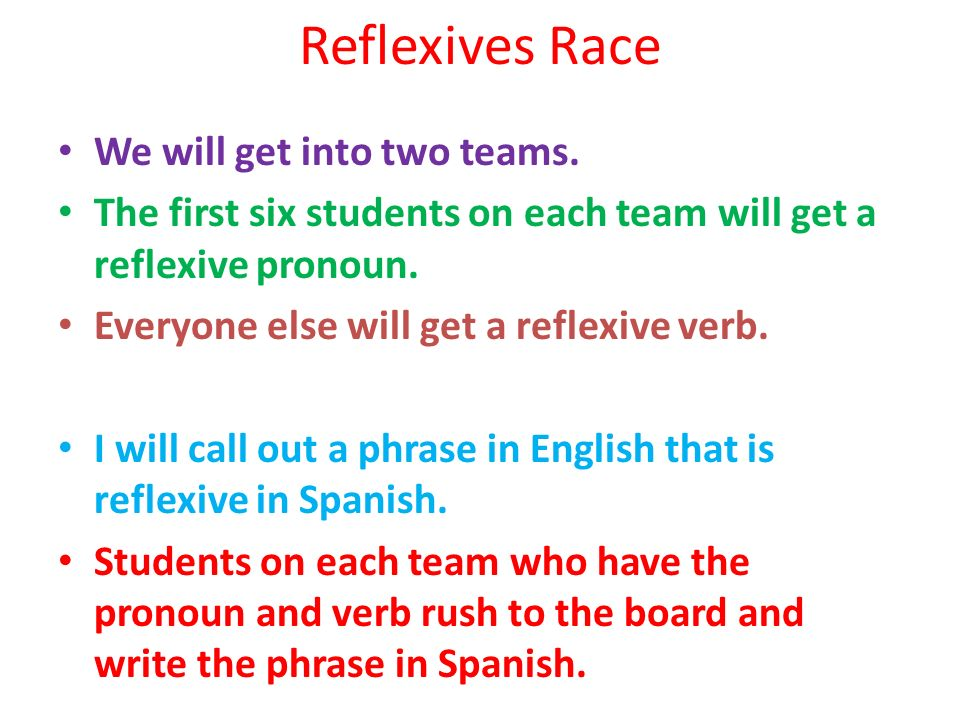 Reflexives Race We will get into two teams.