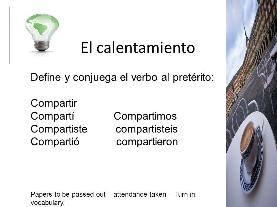 El calentamiento Define y conjuega el verbo al pretérito: Compartir