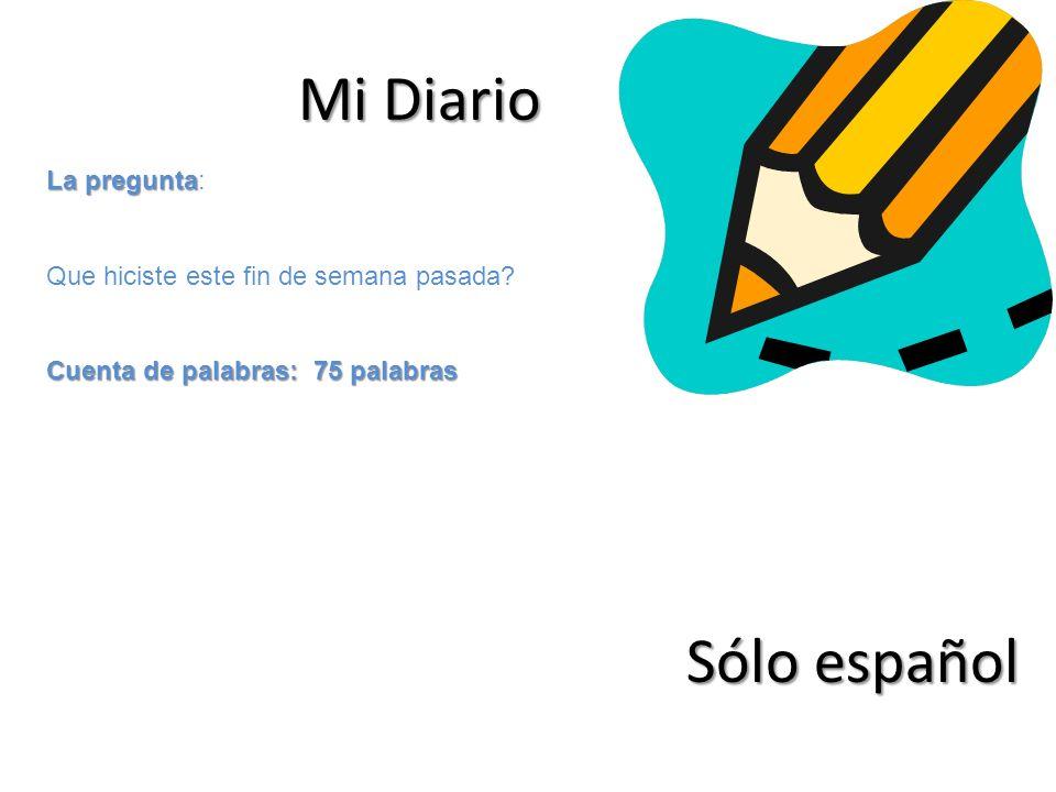 Mi Diario Sólo español La pregunta: