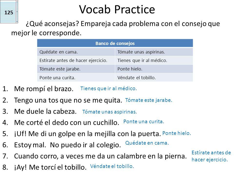 Vocab Practice ¿Qué aconsejas Empareja cada problema con el consejo que mejor le corresponde. Me rompí el brazo.