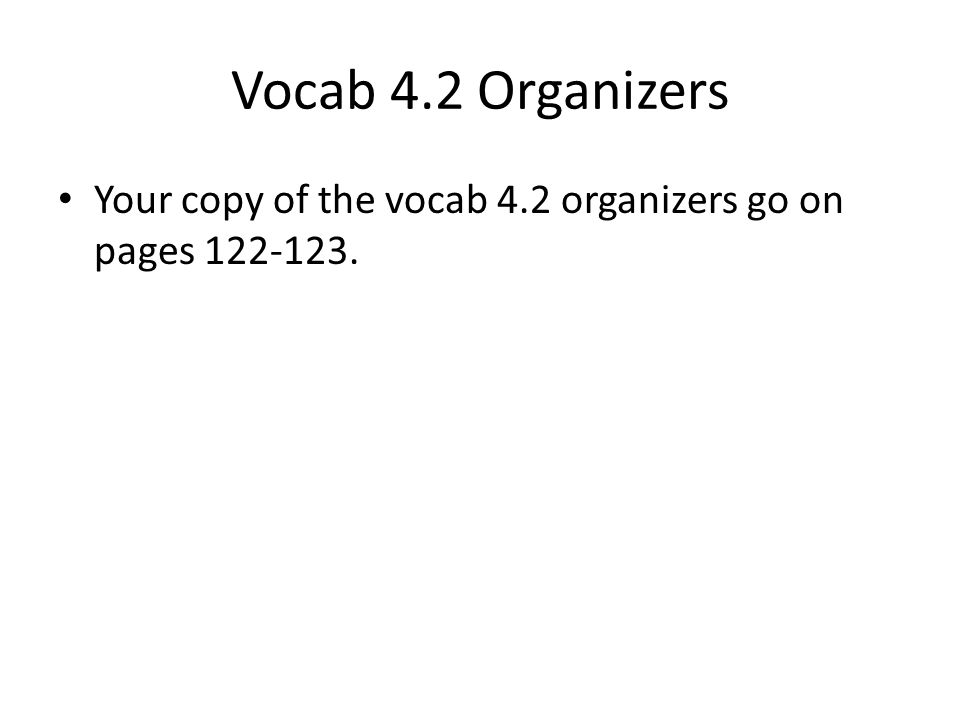Vocab 4.2 Organizers Your copy of the vocab 4.2 organizers go on pages 122-123.