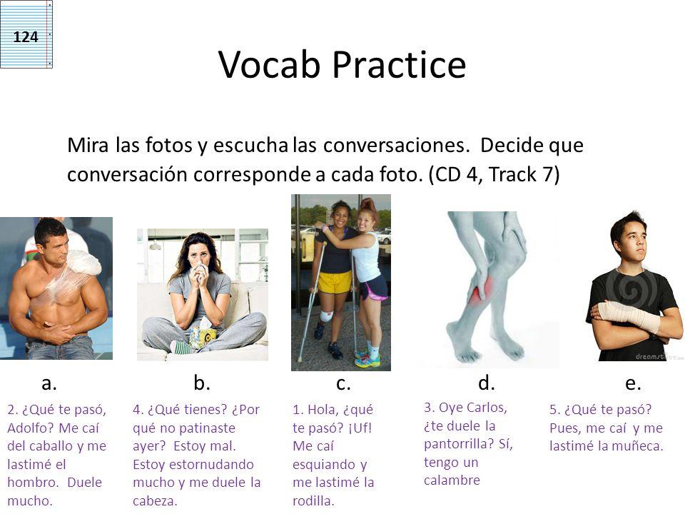 124 Vocab Practice. Mira las fotos y escucha las conversaciones. Decide que conversación corresponde a cada foto. (CD 4, Track 7)