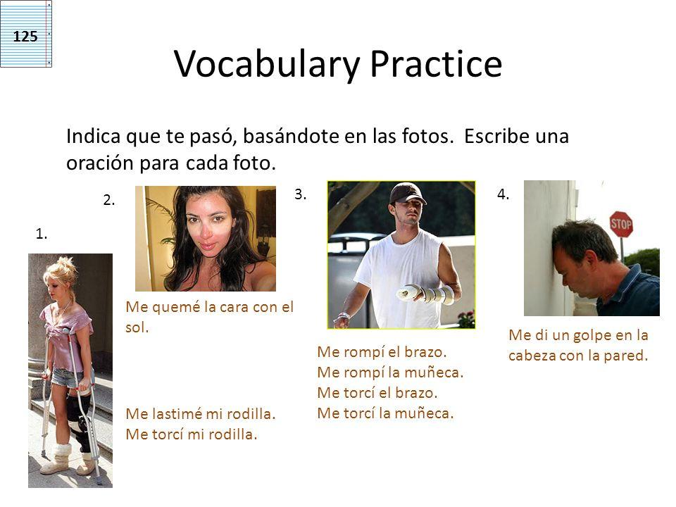 125 Vocabulary Practice. Indica que te pasó, basándote en las fotos. Escribe una oración para cada foto.