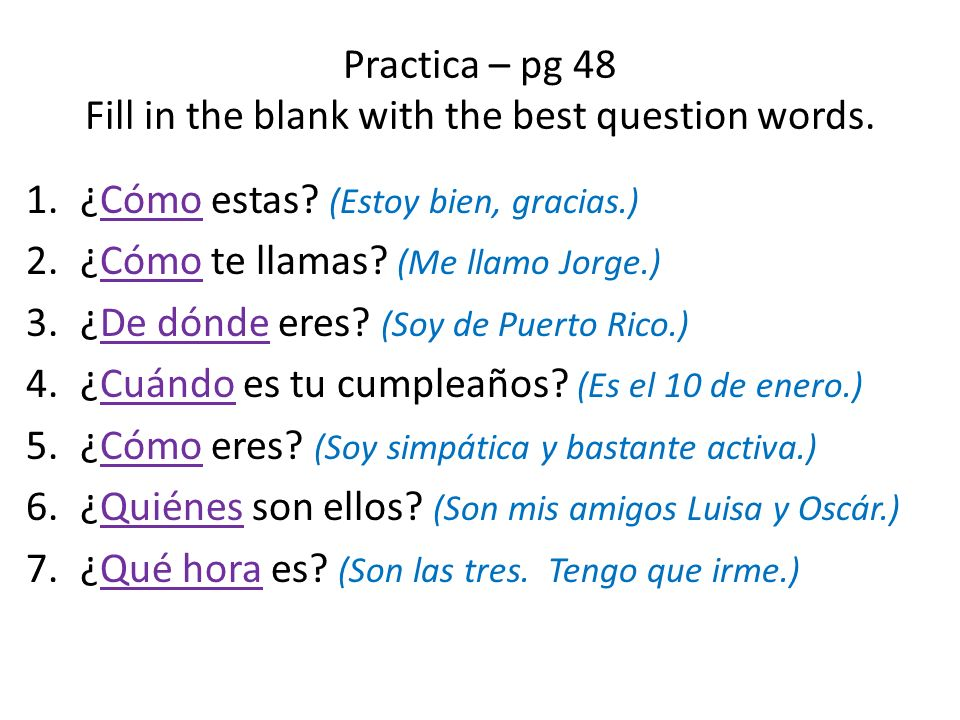 Practica – pg 48 Fill in the blank with the best question words.
