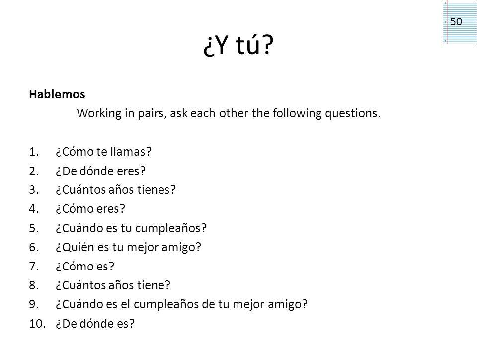 ¿Y tú 50. Hablemos. Working in pairs, ask each other the following questions. ¿Cómo te llamas ¿De dónde eres